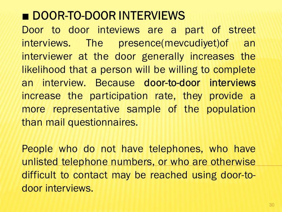 ■ DOOR-TO-DOOR INTERVIEWS Door to door inteviews are a part of street interviews.