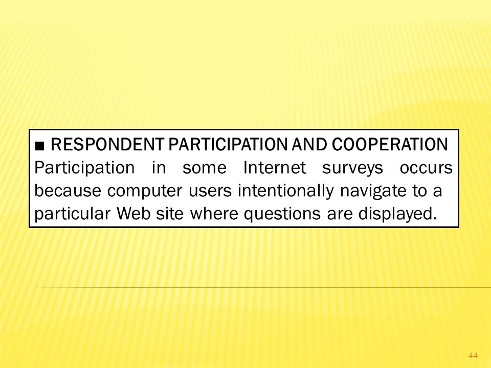 ■ RESPONDENT PARTICIPATION AND COOPERATION Participation in some Internet surveys occurs because computer users intentionally navigate to a particular Web site where questions are displayed.