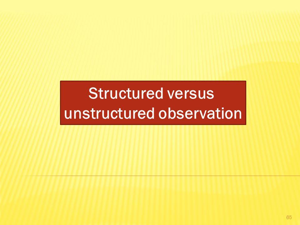 Structured versus unstructured observation 65