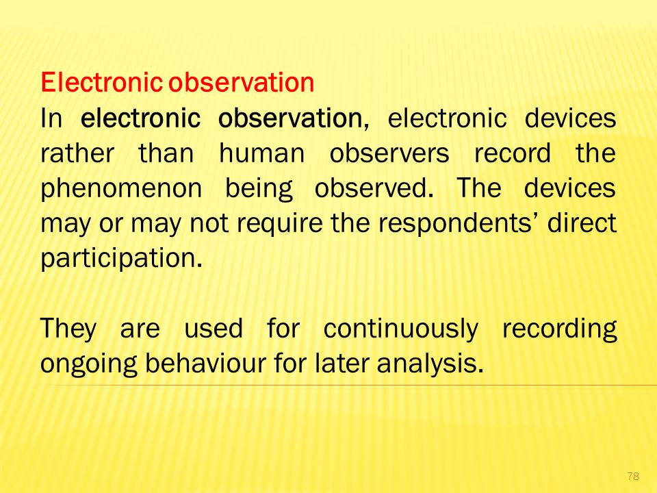 Electronic observation In electronic observation, electronic devices rather than human observers record the phenomenon being observed.