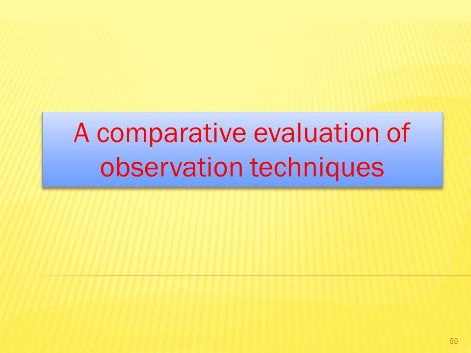 A comparative evaluation of observation techniques 88