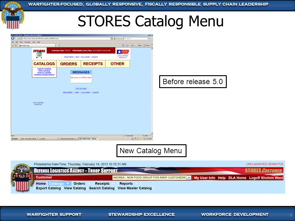 WARFIGHTER SUPPORT STEWARDSHIP EXCELLENCE WORKFORCE DEVELOPMENT WARFIGHTER-FOCUSED, GLOBALLY RESPONSIVE, FISCALLY RESPONSIBLE SUPPLY CHAIN LEADERSHIP 10 Export Catalog Used to create a catalog file containing all the ordering point's contracts/items for import into a service food management system View Catalog Allows view and download of one or all of the user's linked contracts Function is not used for import into service systems Search Catalog Used to find items on the current ordering point's contracts using search criteria View Master Catalog Allows access to view all STORES items worldwide Items are not all available on the current ordering point Catalog Menu Options