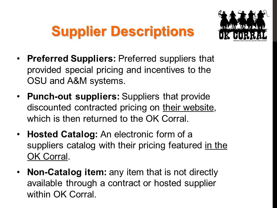 Supplier Descriptions Preferred Suppliers: Preferred suppliers that provided special pricing and incentives to the OSU and A&M systems.