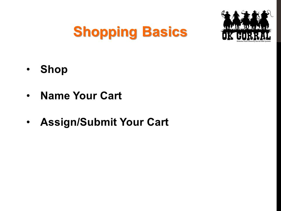 Shopping Basics Shop Name Your Cart Assign/Submit Your Cart