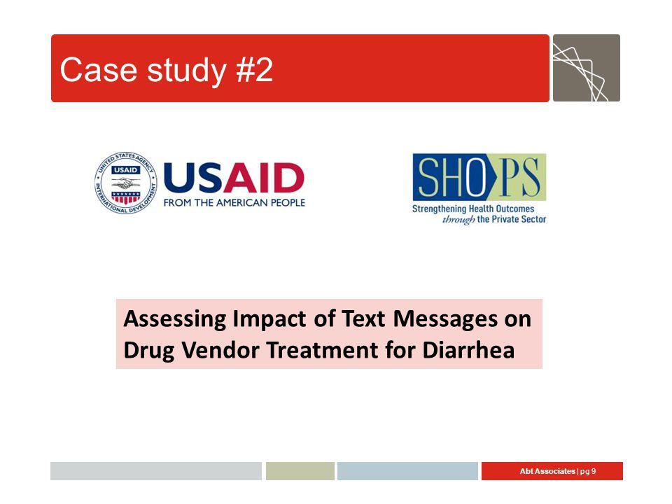 Abt Associates | pg 9 Case study #2 Assessing Impact of Text Messages on Drug Vendor Treatment for Diarrhea