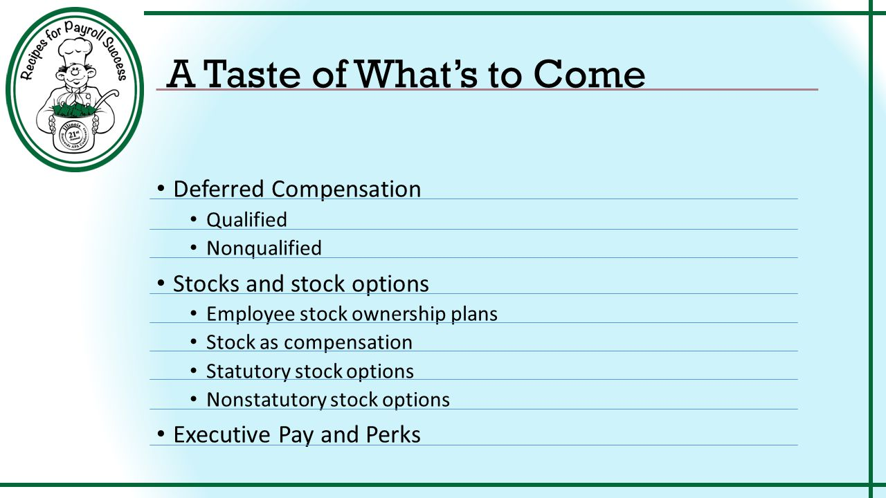 Selecting Ingredients Varieties of Stocks and Stock Options Plans Employer Stock as Compensation Tastes like… Compensation for services rendered Compensation in the form of stock as opposed to cash wages