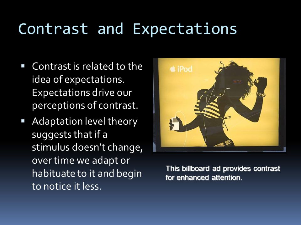 Contrast and Expectations  Contrast is related to the idea of expectations. Expectations drive our perceptions of contrast.  Adaptation level theory