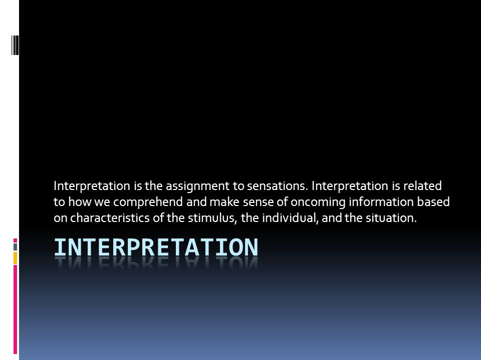 Interpretation is the assignment to sensations.