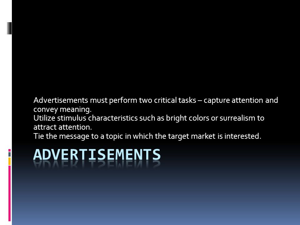 Advertisements must perform two critical tasks – capture attention and convey meaning.