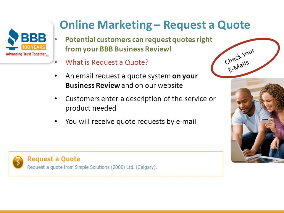 Online Marketing – Request a Quote Potential customers can request quotes right from your BBB Business Review! What is Request a Quote? An email reque