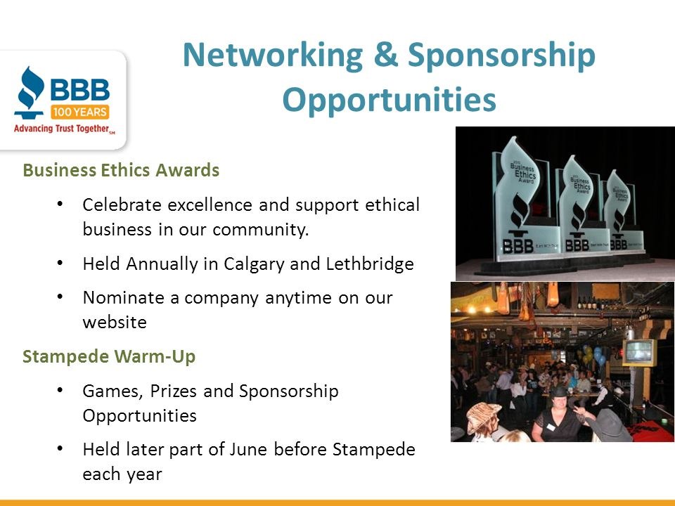 Networking & Sponsorship Opportunities Business Ethics Awards Celebrate excellence and support ethical business in our community. Held Annually in Cal