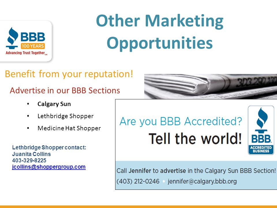 Other Marketing Opportunities Benefit from your reputation! Advertise in our BBB Sections Calgary Sun Lethbridge Shopper Medicine Hat Shopper Lethbrid