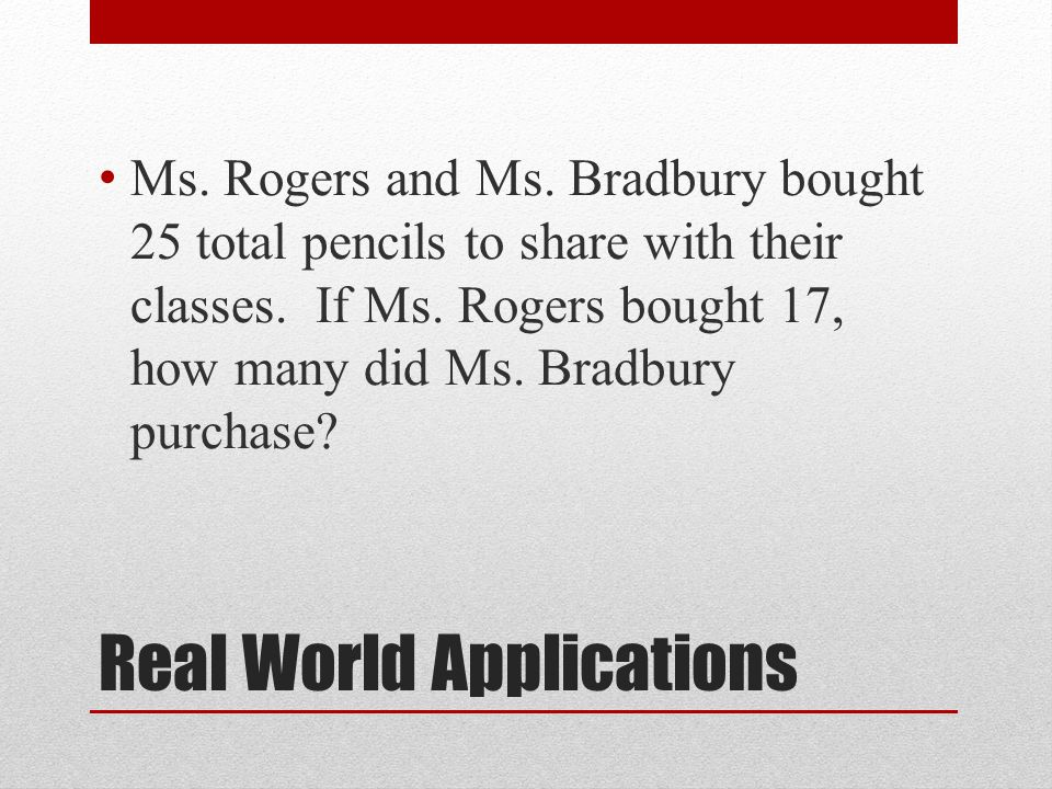 Real World Applications Ms. Rogers and Ms.