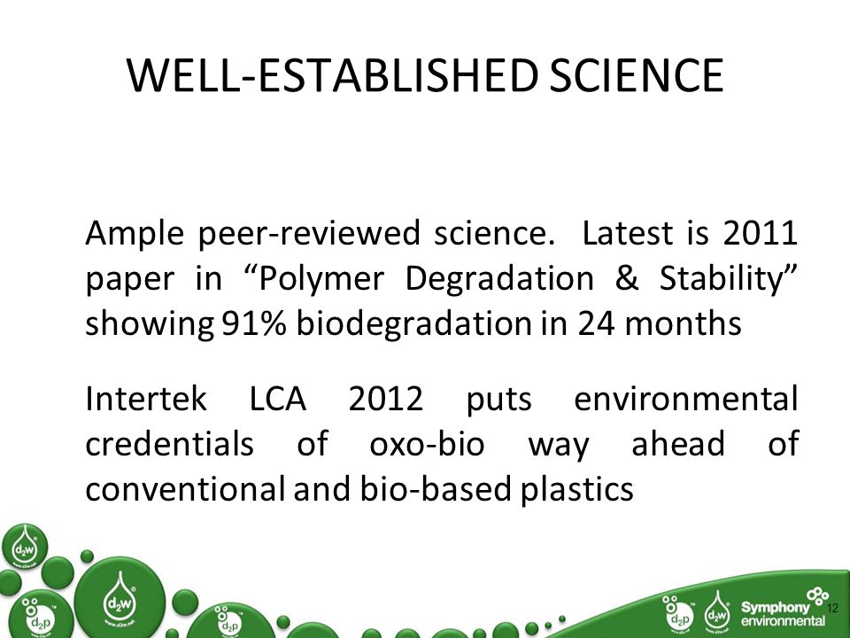 """WELL-ESTABLISHED SCIENCE Ample peer-reviewed science. Latest is 2011 paper in """"Polymer Degradation & Stability"""" showing 91% biodegradation in 24 month"""