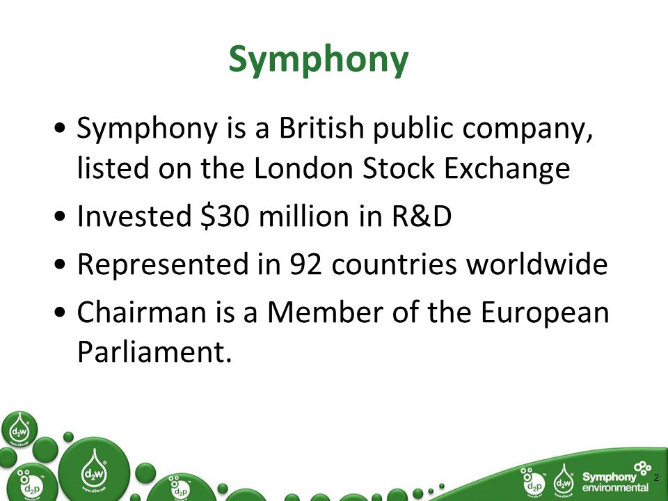 Symphony Symphony is a British public company, listed on the London Stock Exchange Invested $30 million in R&D Represented in 92 countries worldwide Chairman is a Member of the European Parliament.