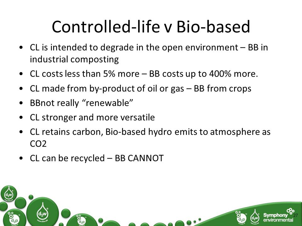 Controlled-life v Bio-based CL is intended to degrade in the open environment – BB in industrial composting CL costs less than 5% more – BB costs up to 400% more.