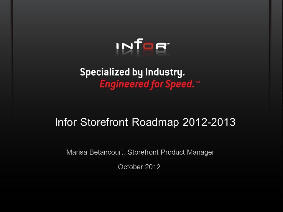 Template V.10, June 5, 2011 Infor Storefront Roadmap 2012-2013 Marisa Betancourt, Storefront Product Manager October 2012