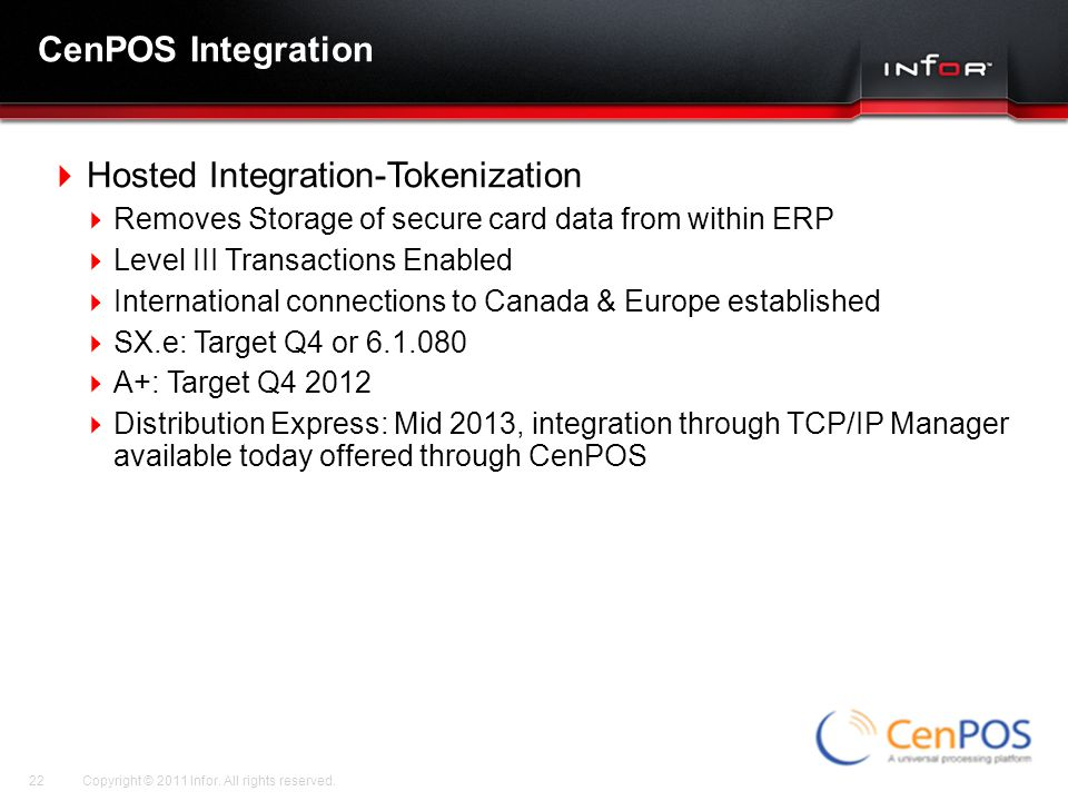 Template V.17, July 29, 2011 CenPOS Integration Copyright © 2011 Infor. All rights reserved.22  Hosted Integration-Tokenization  Removes Storage of
