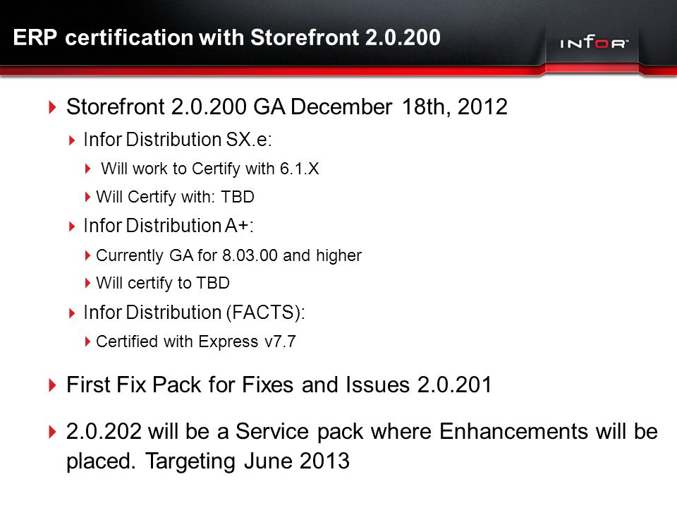 Template V.10, June 5, 2011 ERP certification with Storefront 2.0.200  Storefront 2.0.200 GA December 18th, 2012  Infor Distribution SX.e:  Will wo