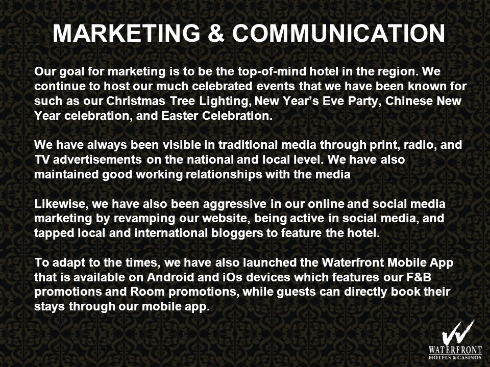 MARKETING & COMMUNICATION Our goal for marketing is to be the top-of-mind hotel in the region.