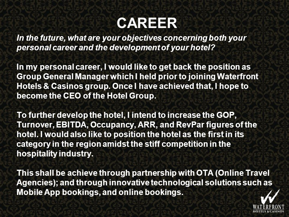 CAREER In the future, what are your objectives concerning both your personal career and the development of your hotel.