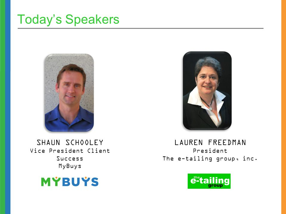 Today's Speakers SHAUN SCHOOLEY Vice President Client Success MyBuys LAUREN FREEDMAN President The e-tailing group, inc.
