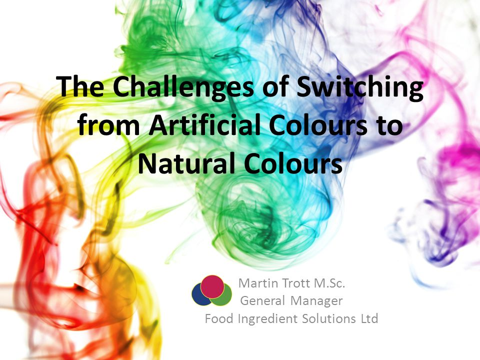 The Challenges of Switching from Artificial Colours to Natural Colours Martin Trott M.Sc.