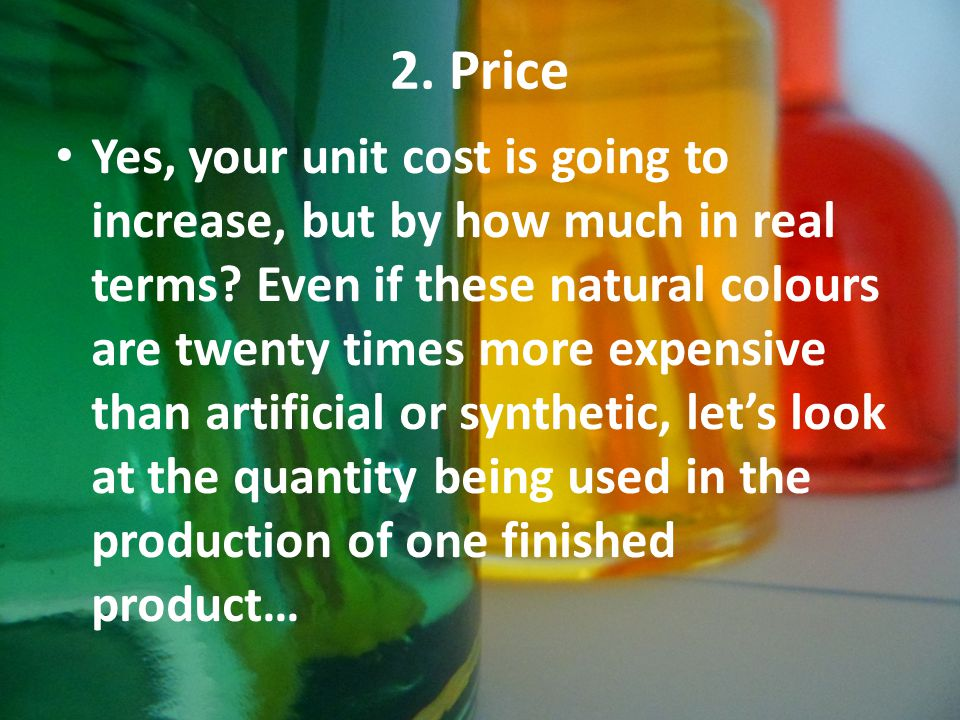 2. Price Yes, your unit cost is going to increase, but by how much in real terms.