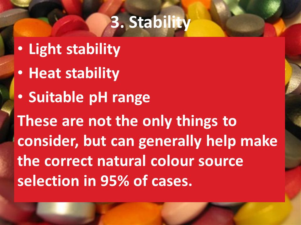 3. Stability Light stability Heat stability Suitable pH range These are not the only things to consider, but can generally help make the correct natur