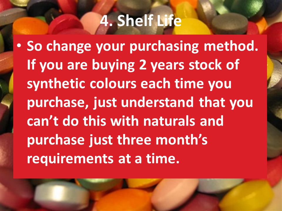4. Shelf Life So change your purchasing method.