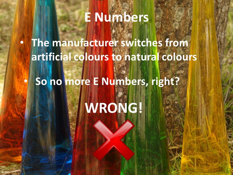 E Numbers The manufacturer switches from artificial colours to natural colours So no more E Numbers, right.