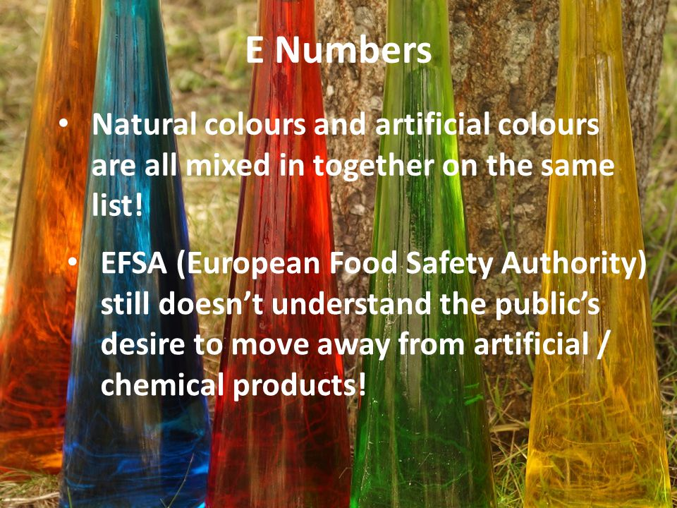 E Numbers Natural colours and artificial colours are all mixed in together on the same list.