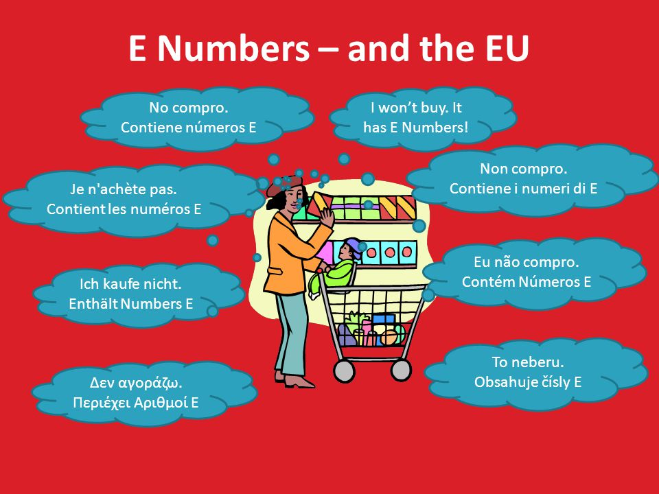 E Numbers – and the EU I won't buy. It has E Numbers.