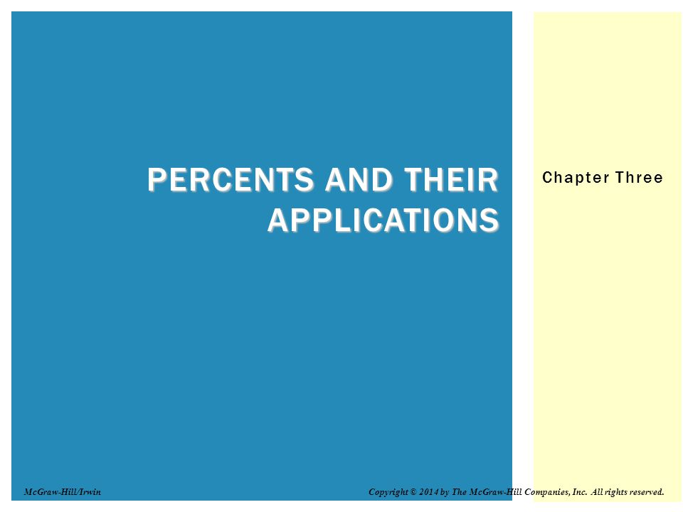 Chapter Three PERCENTS AND THEIR APPLICATIONS Copyright © 2014 by The McGraw-Hill Companies, Inc. All rights reserved.McGraw-Hill/Irwin