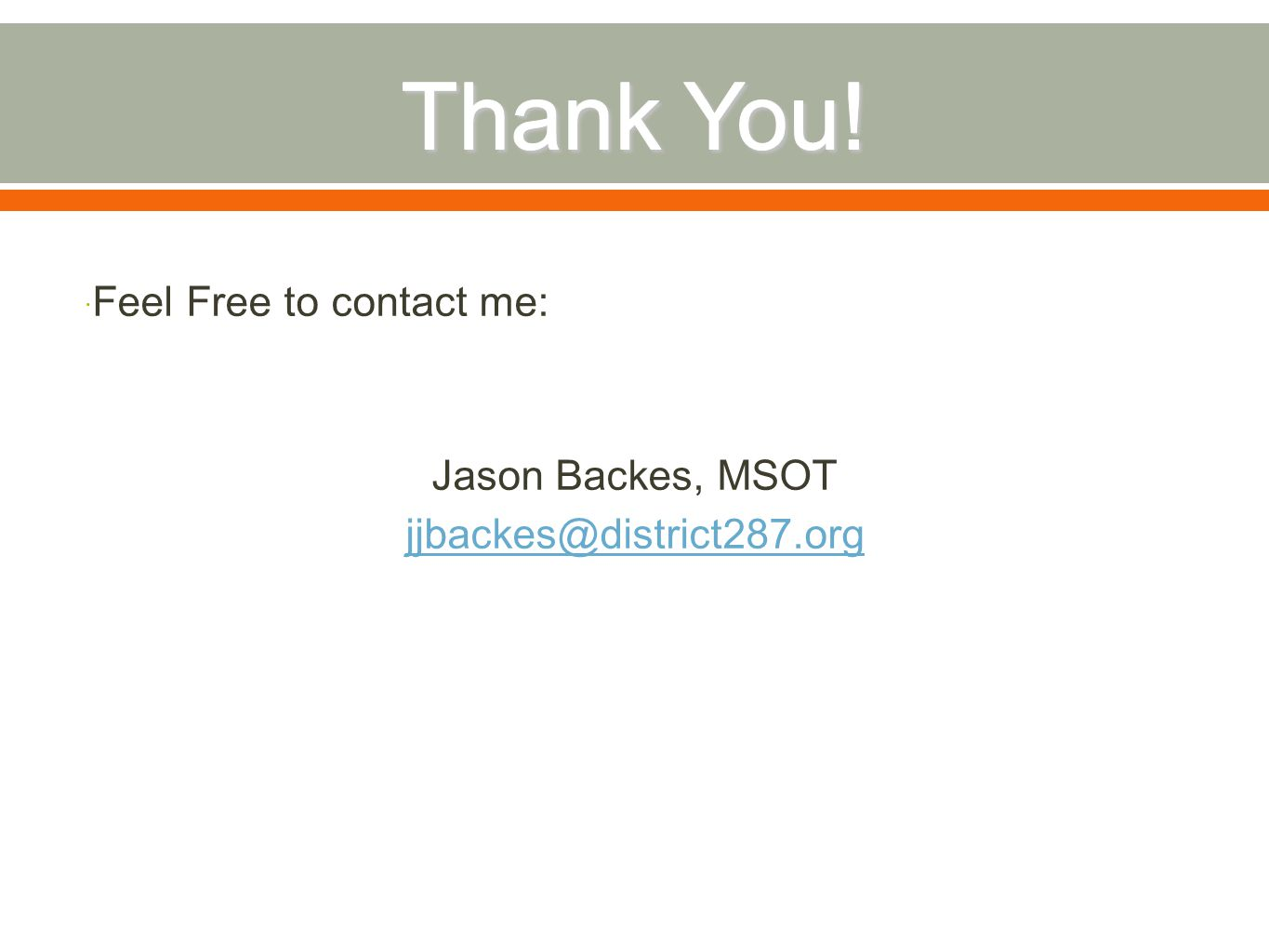  Feel Free to contact me: Jason Backes, MSOT jjbackes@district287.org