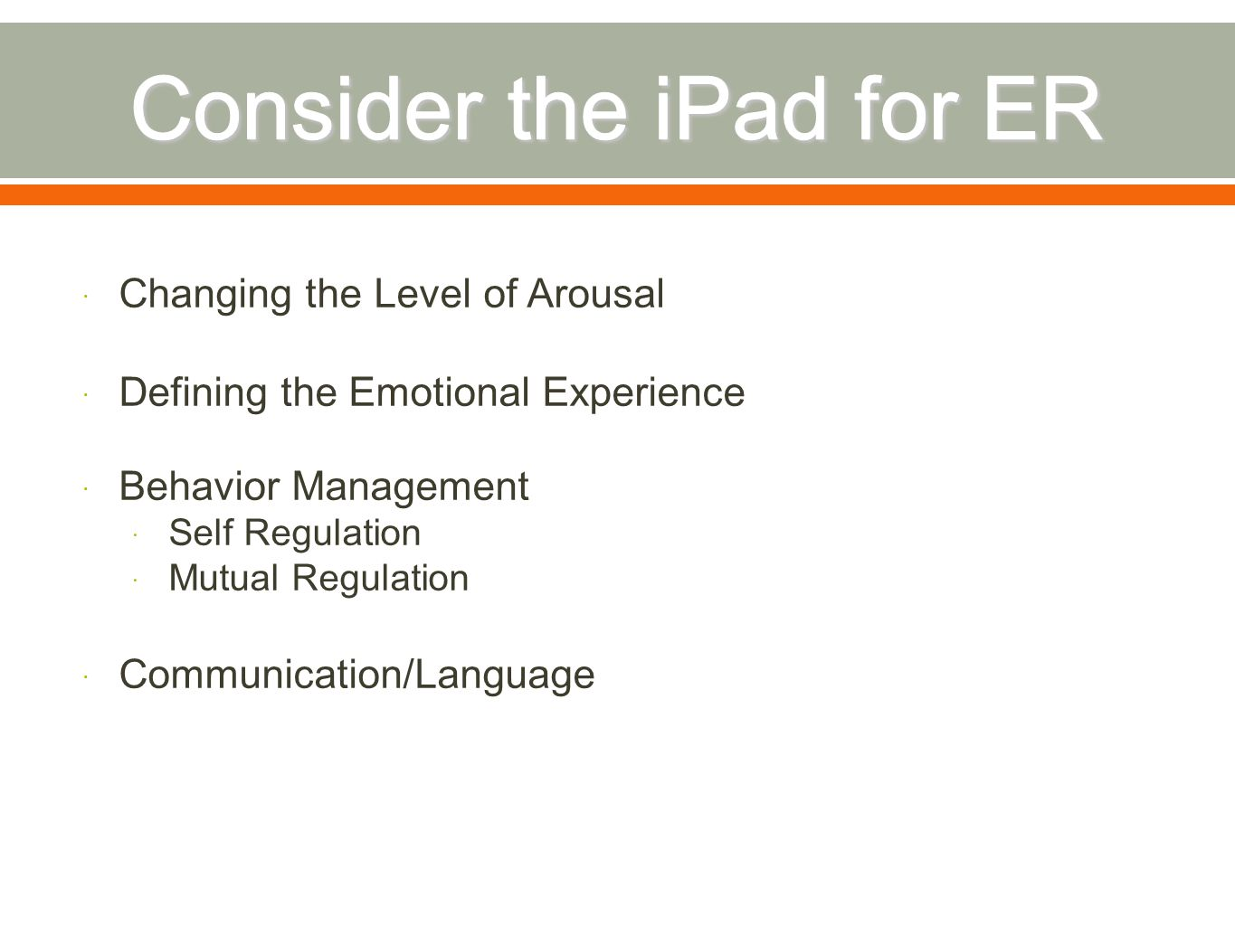  Changing the Level of Arousal  Defining the Emotional Experience  Behavior Management  Self Regulation  Mutual Regulation  Communication/Language