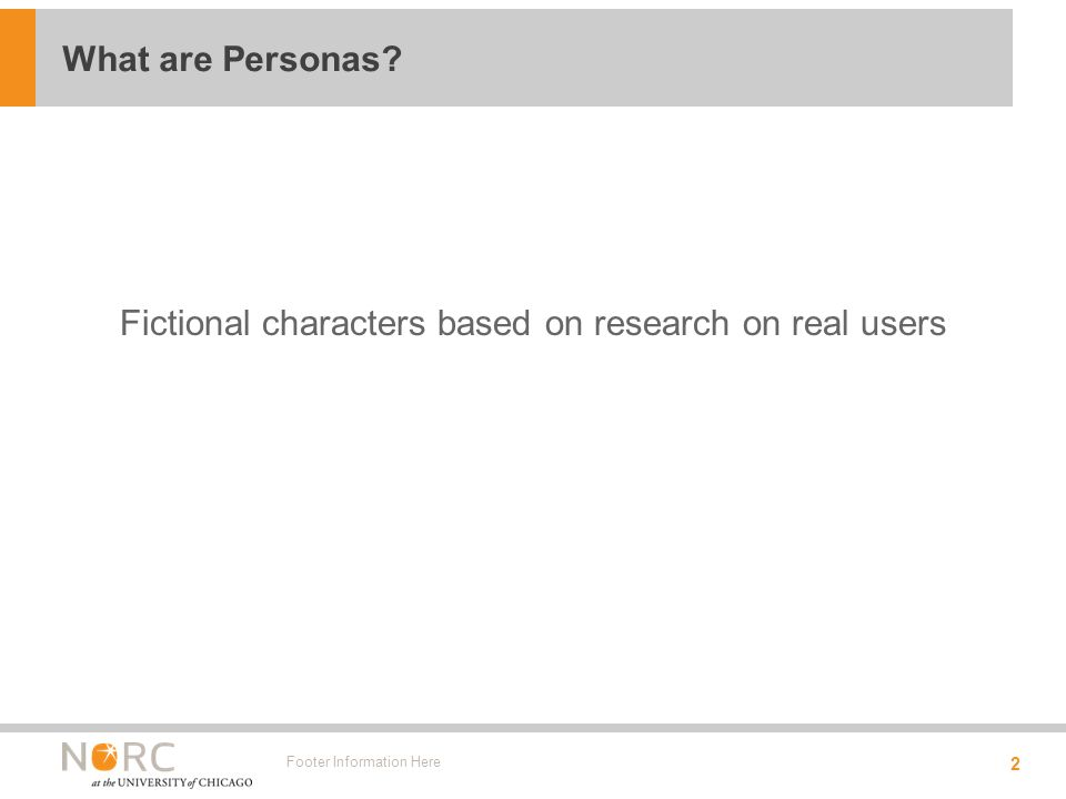 Fictional characters based on research on real users Footer Information Here 2 What are Personas