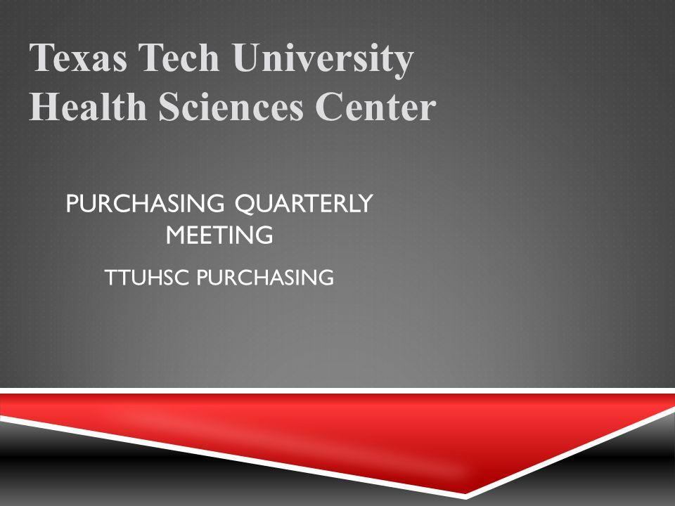 PURCHASING QUARTERLY MEETING Texas Tech University Health Sciences Center TTUHSC PURCHASING