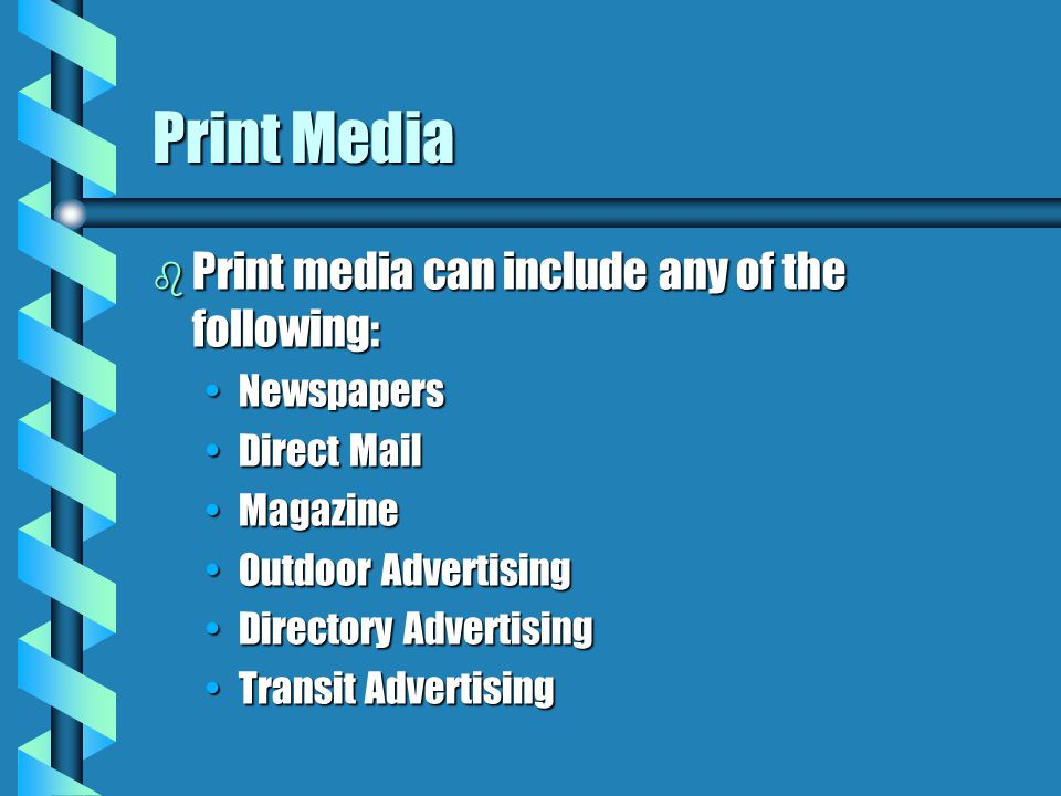 Print Media b Print media can include any of the following: NewspapersNewspapers Direct MailDirect Mail MagazineMagazine Outdoor AdvertisingOutdoor Ad