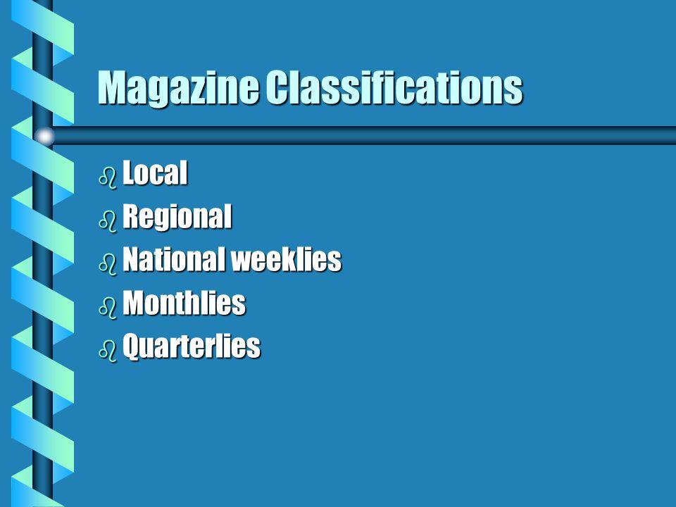 Magazine Classifications b Local b Regional b National weeklies b Monthlies b Quarterlies