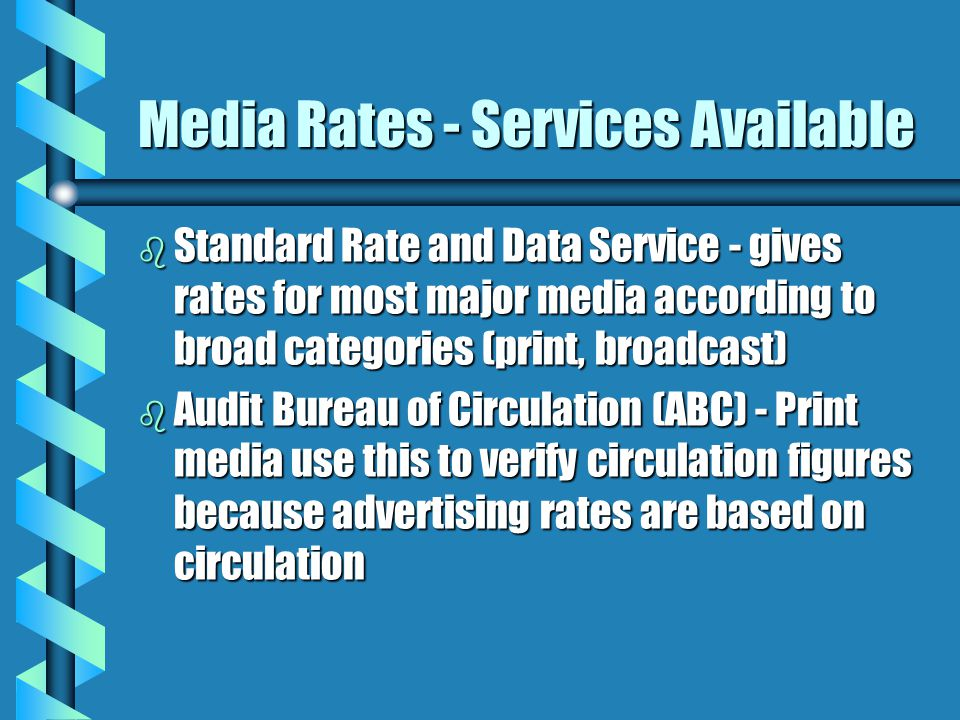 Media Rates - Services Available b Standard Rate and Data Service - gives rates for most major media according to broad categories (print, broadcast)