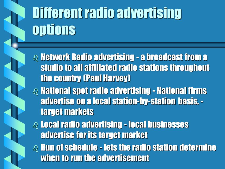 Different radio advertising options b Network Radio advertising - a broadcast from a studio to all affiliated radio stations throughout the country (P