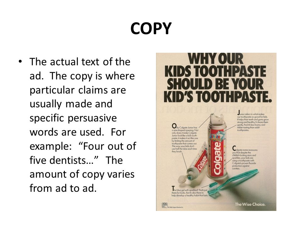 """COPY The actual text of the ad. The copy is where particular claims are usually made and specific persuasive words are used. For example: """"Four out of"""