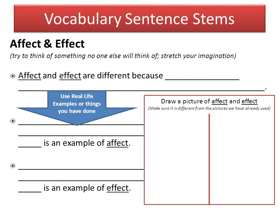 Vocabulary Sentence Stems Affect & Effect (try to think of something no one else will think of; stretch your imagination)  Affect and effect are diff