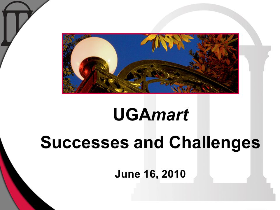 UGAmart Successes and Challenges June 16, 2010
