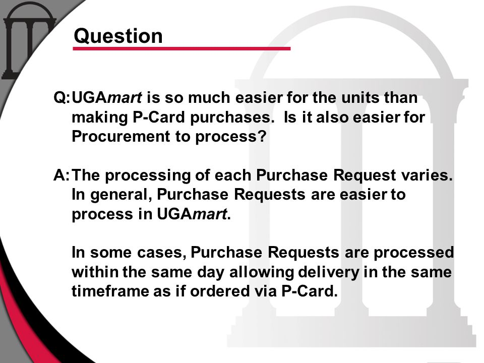 Q:UGAmart is so much easier for the units than making P-Card purchases.
