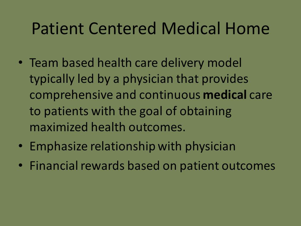 Patient Centered Medical Home Team based health care delivery model typically led by a physician that provides comprehensive and continuous medical care to patients with the goal of obtaining maximized health outcomes.