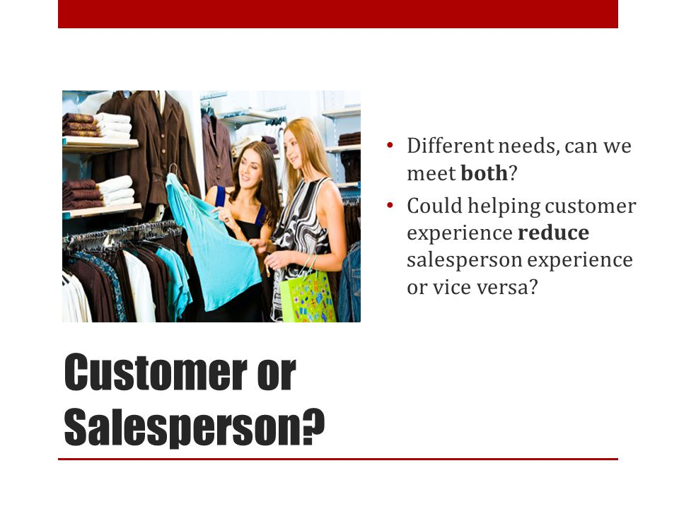 Customer or Salesperson.Different needs, can we meet both.