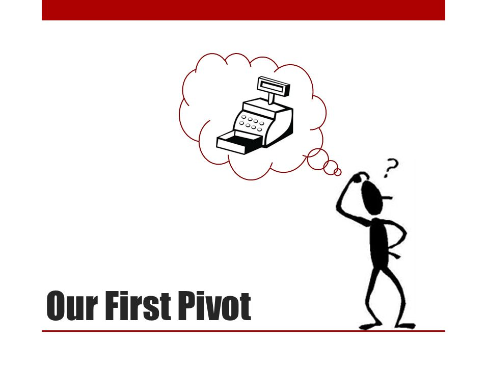 Our First Pivot