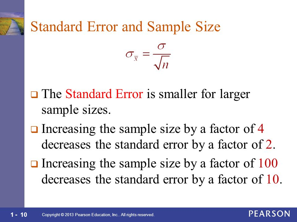 1 - 10 Standard Error and Sample Size  The Standard Error is smaller for larger sample sizes.